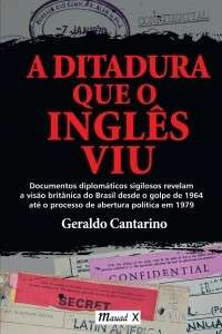 A ditadura que o inglês viu Geraldo Cantarino Editora Mauad, 199 págs.
