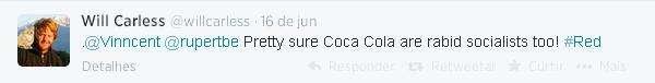 """""""Quase certo que a Coca Cola seja socialista raivosa também"""""""