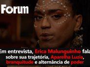 Fórum Onze e Meia | Erica Malunguinho fala sobre a sua trajetória e o quilombo urbano Aparelha Luzia