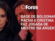 Fórum Onze e Meia   Base de Bolsonaro racha e Cristina faz jogada de mestre na Argentina